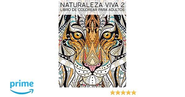 Naturaleza Viva 2: Libro De Colorear Para Adultos: Amazon.es ...