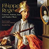 Filippo Ruge: Concerto, Sinfonia Arias And Chamber Music