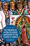 The Paradox of Latina Religious Leadership in the Catholic Church : Las Guadalupanas of Kansas City, Torres, Theresa L., 1137372192