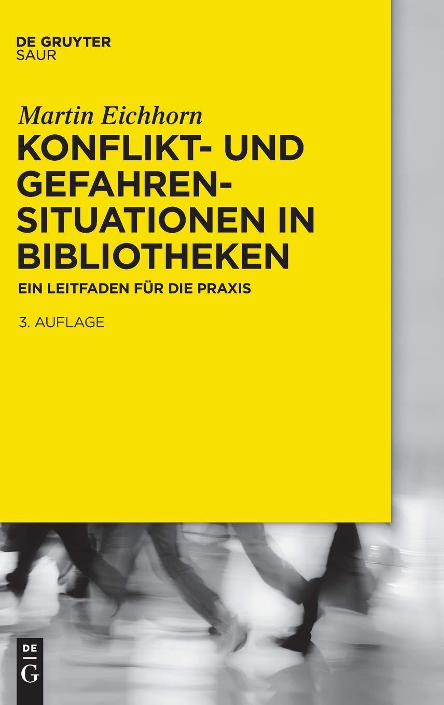 Konflikt- und Gefahrensituationen in Bibliotheken: Ein Leitfaden für die Praxis Gebundenes Buch – 17. April 2015 Martin Eichhorn De Gruyter Saur 3110377551 Politikwissenschaft