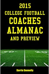 2015 College Football Coaches Almanac and Preview: The Ultimate Guide to College Football Coaches and Their Teams for 2015 Kindle Edition