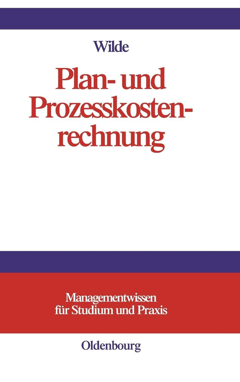 Plan- und Prozesskostenrechnung (Managementwissen für Studium und Praxis) Gebundenes Buch – 23. Juni 2004 Harald Wilde De Gruyter Oldenbourg 3486575759 Betriebswirtschaft
