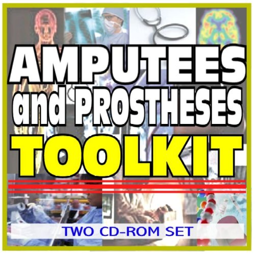 Amputees and Prostheses Toolkit - Comprehensive Medical Encyclopedia with Treatment Options, Clinical Data, and Practical Information (Two CD-ROM Set) PDF