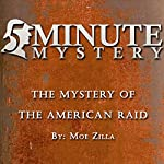 5 Minute Mystery - The Mystery of the American Raid | Moe Zilla