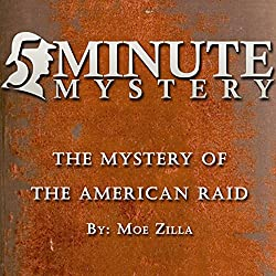 5 Minute Mystery - The Mystery of the American Raid