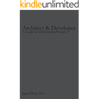 Architect & Developer: A Guide to Self-Initiating Projects (English Edition)