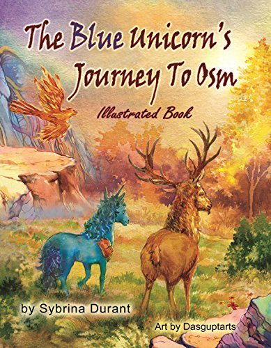 The Blue Unicorn's Journey To Osm Illustrated Book: Full Color Illustrations - JPGs Only by [Durant, Sybrina]