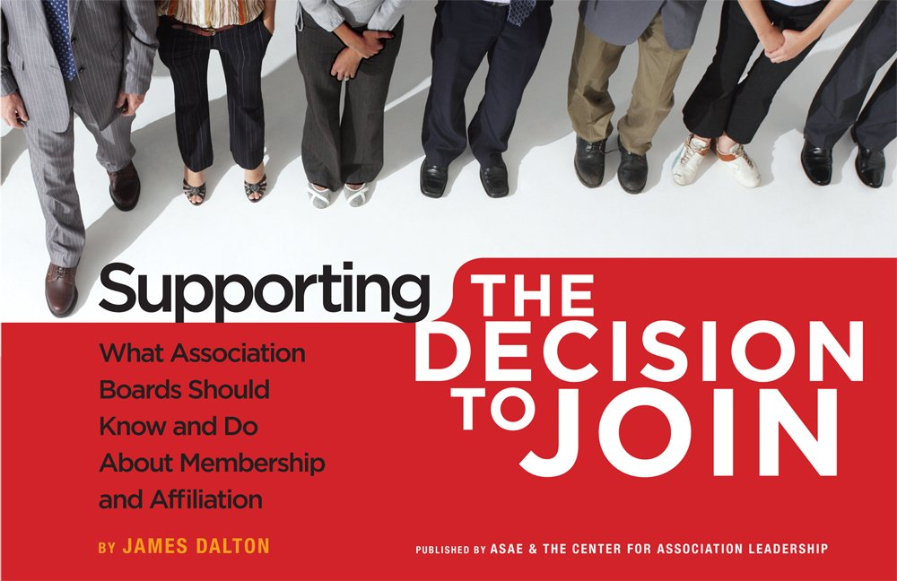 Read Online Supporting the Decision to Join: What Association Boards Should Know and Do About Membership and Affiliation pdf