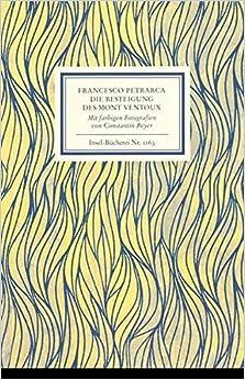 An Francesco Dionigi von Borgo san Sepolcro in Paris. Die Besteigung des Mont Ventoux. Mit farbigen Fotografien von Constantin Beyer: Francesco ... Dionigi von Borgo San Selproco in Paris