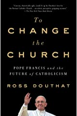 To Change the Church: Pope Francis and the Future of Catholicism Paperback