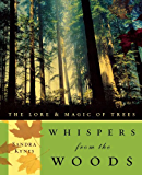Whispers from the Woods: The Lore & Magic of Trees: The Lore and Magic of Trees