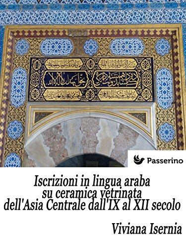 Iscrizioni in lingua araba su ceramica vetrinata dell'Asia Centrale dall'IX al XII secolo (Italian Edition)