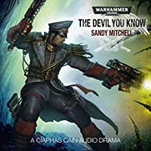 The Devil You Know: Warhammer 40,000 Audiobook by Sandy Mitchell Narrated by Gareth Armstrong, Jonathan Keeble, Angue King, Harriet Kershaw, Toby Longworth