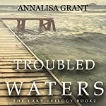 Troubled Waters: The Lake Trilogy, Book 2 | AnnaLisa Grant