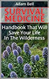 Survival Medicine: Handbook That Will Save Your Life In The Wilderness: (Prepper's Guide, Survival Guide, Alternative Medicine, Emergency)