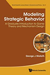 Modeling Strategic Behavior: A Graduate Introduction To Game Theory And Mechanism Design (World Scientific Lecture Notes in Economics and Policy) Paperback