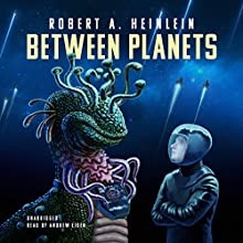 Between Planets Audiobook by Robert A. Heinlein Narrated by Andrew Eiden