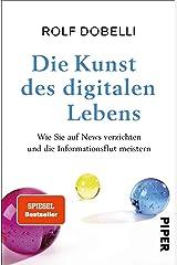 Die Kunst des digitalen Lebens: Wie Sie auf News verzichten und die Informationsflut meistern Hardcover