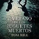 El verano de los juguetes muertos Hörbuch von Toni Hill Gesprochen von: Javier Martín