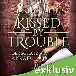 Clannon Miller - Kissed by Trouble: Der Schatz von Akkad (Troubleshooter 1)