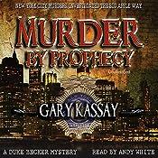 Murder by Prophecy: Duke Becker, Book 2   Gary Kassay