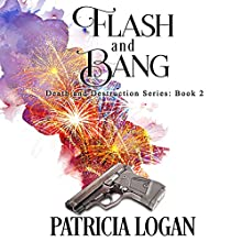 Flash and Bang: Death and Destruction Series, Book 2 Audiobook by Patricia Logan Narrated by Michael Pauley