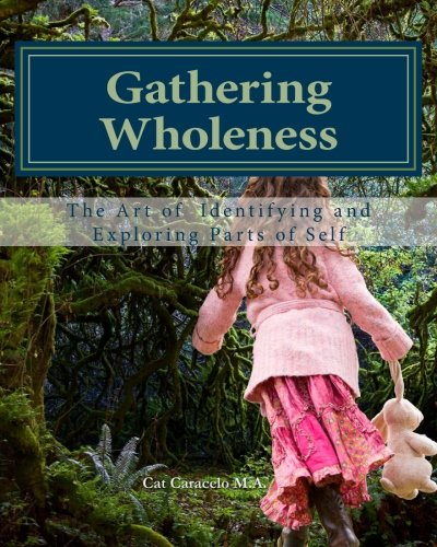 Gathering Wholeness: The Art of Identifying and Exploring Parts of Self ebook