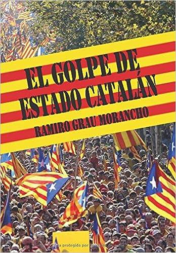 El golpe de Estado catalán: Amazon.es: Grau Morancho, Ramiro: Libros