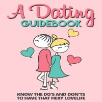 Dating Guide : Dating Secrets : Dating GuideBook : Know The Do's And Don'ts To Have That Fiery Lovelife