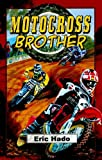 Motocross Brother, Eric Hado, 1933423811