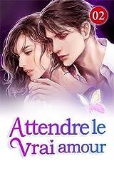 Attendre le vrai amour 2: Vous n'avez rien d'autre à faire que de compter l'argent (French Edition) Kindle Edition