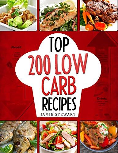 Low Carb Diet - Top 200 Low Carb Recipes Cookbook by Jamie Stewart