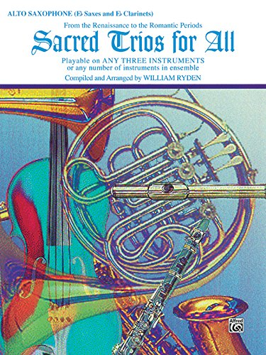 Sacred Trios for All (From the Renaissance to the Romantic Periods): Alto Saxophone (E-flat Saxes & E-flat Clarinets) (Sacred Instrumental Ensembles for All)