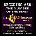 Decoding 666, the Number of the Beast: An Analysis of Bible Prophecy & Technology, a Status Report & Forecast Audiobook by Erika Grey Narrated by Lawrence D Palmer