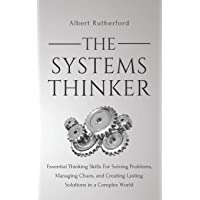 The Systems Thinker: Essential Thinking Skills For Solving Problems, Managing Chaos, and Creating Lasting Solutions in a…