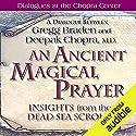 An Ancient Magical Prayer: Insights from the Dead Sea Scrolls Rede von Gregg Braden, Deepak Chopra Gesprochen von: Gregg Braden, Deepak Chopra