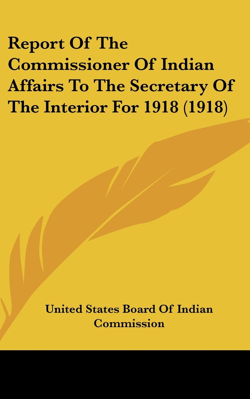 Report Of The Commissioner Of Indian Affairs To The Secretary Of The Interior For 1918 (1918) PDF
