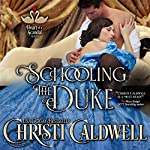 Schooling the Duke: The Heart of a Scandal, Book 1 | Christi Caldwell