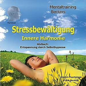 Stressbewältigung. Selbsthypnose-Hörbuch - innere Harmonie Hörbuch