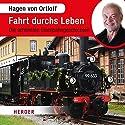 Fahrt durchs Leben: Die schönsten Eisenbahngeschichten Hörbuch von Hagen von Ortloff Gesprochen von: Hagen von Ortloff