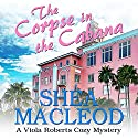 The Corpse in the Cabana: A Viola Roberts Cozy Mystery: Viola Roberts Cozy Mysteries, Book 1 Audiobook by Shéa MacLeod Narrated by Yvette Keller