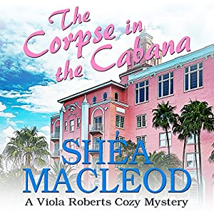 The Corpse in the Cabana: A Viola Roberts Cozy Mystery Audiobook