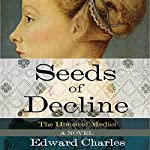 The House of Medici: Seeds of Decline: A Novel | Edward Charles