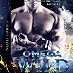 Omega: Wild: Omega Deep Claws, Book 2 | Noah Harris