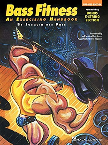 Bass Fitness - An Exercising Handbook: Updated Edition!: Now Including Bonus 5-String Section! (Guitar (Guitar Daily Practice Handbook)
