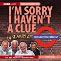 I'm Sorry I Haven't a Clue: In Search of Mornington Crescent Radio/TV Program by BBC Audiobooks Narrated by Andrew Marr, Humphrey Lyttelton, Graeme Garden, Tim Brooke-Taylor