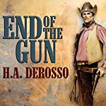 End of the Gun | H.A. Derosso