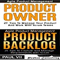 Agile Product Management and Product Owner Box Set: 27 Tips to Manage Your Product, Product Backlog and 21 Tips to Capture and Manage Requirements with Scrum Hörbuch von Paul VII Gesprochen von: Randal Schaffer
