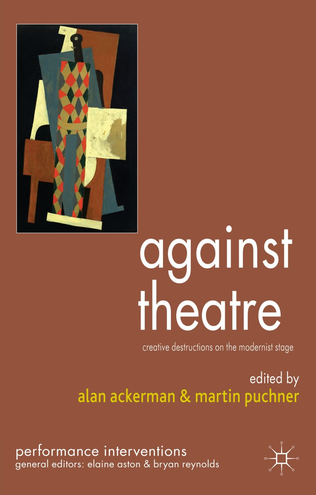 Against Theatre: Creative Destructions On The Modernist Stage (performance  Interventions): A Ackerman, M Puchner: 9780230537453: Amazon: Books