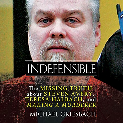 Indefensible: The Missing Truth About Steven Avery, Teresa Halbach, and Making a Murderer cover